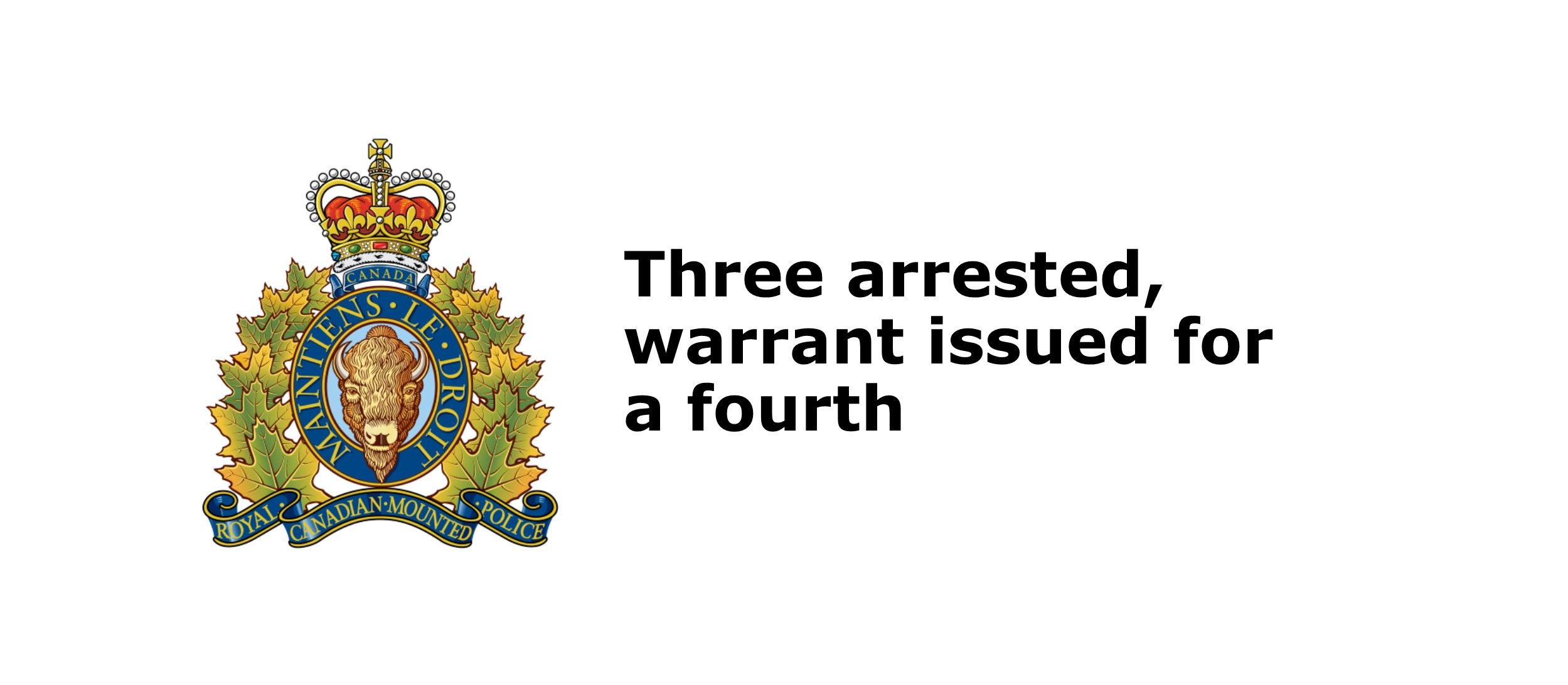 RCMP arrest and charge three, issue warrant for a fourth